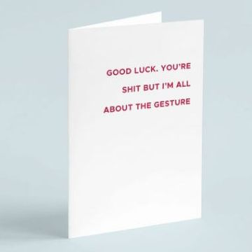 Personalised Good Luck, You're S*** But I'm All About The Gesture Card