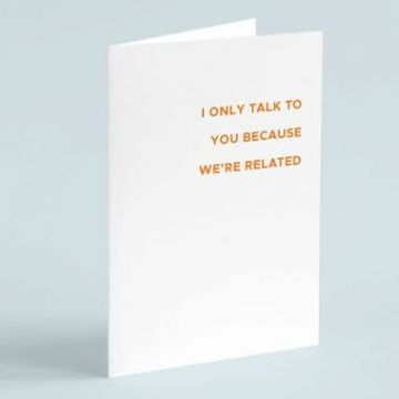 Personalised I Only Talk To You Because We're Related Card